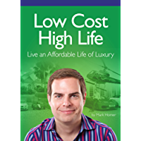 Low Cost High Life: Live an Affordable Life of Luxury