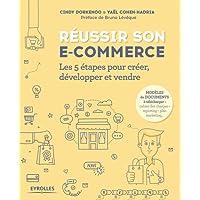 Réussir son e-commerce: Les 5 étapes pour créer, développer et vendre. Préface de Bruno Lévêque