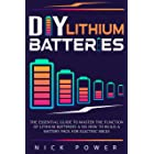 DIY Lithium Batteries: The Essential Guide to Master the Function of Lithium Batteries and How to Build a Battery Pack for El