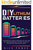 DIY Lithium Batteries: The Essential Guide to Master the Function of Lithium Batteries and How to Build a Battery Pack…