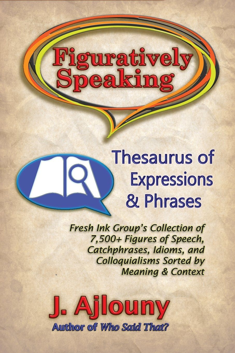 Figuratively Speaking: Thesaurus of Expressions & Phrases by The Fresh Ink Group, LLC