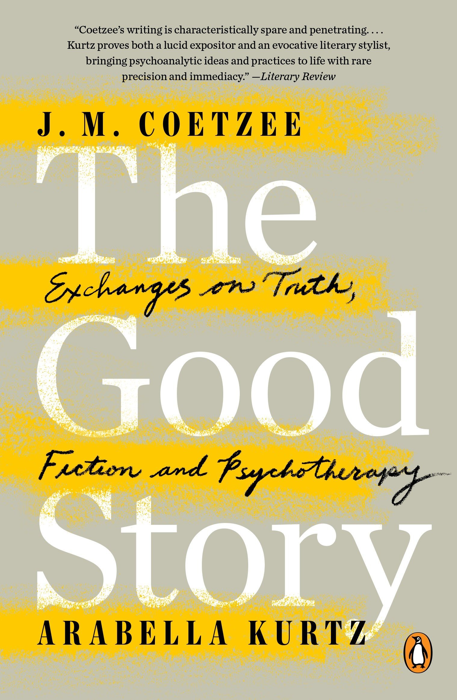 The Good Story: Exchanges on Truth, Fiction and ...