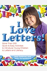 I Love Letters: More Than 200 Quick & Easy Activities to Introduce Young Children to Letters and Literacy Paperback