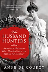 The Husband Hunters: American Heiresses Who Married into the British Aristocracy Kindle Edition