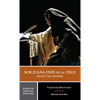 Sor Juana Inés de la Cruz: Selected Works (First Edition) (Norton Critical Editions)