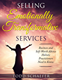 Selling Emotionally Transformative Services: Business and Self-Worth Advice Holistic Practitioners Need to Know