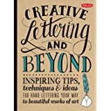Creative Lettering and Beyond: Inspiring tips, techniques, and ideas for hand lettering your way to beautiful works of art (C