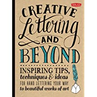 Creative Lettering and Beyond: Inspiring tips, techniques, and ideas for hand lettering your way to beautiful works of…