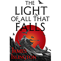 The Light of All That Falls: Book 3 of the Licanius trilogy (English Edition)