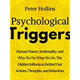 Psychological Triggers: Human Nature, Irrationality, and Why We Do What We Do. The Hidden Influences Behind Our Actions, Thou