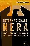 Internazionale nera. La vera storia della più misteriosa organizzazione terroristica europea
