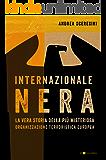 Internazionale nera: La vera storia della più misteriosa organizzazione terroristica europea