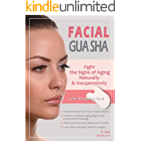 Facial Gua Sha - Fight the signs of aging naturally & inexpensively (English Edition)