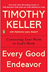 Every Good Endeavor: Connecting Your Work to God's Work Paperback