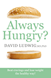 Always Hungry?: Conquer cravings, retrain your fat cells and lose weight permanently (English Edition)