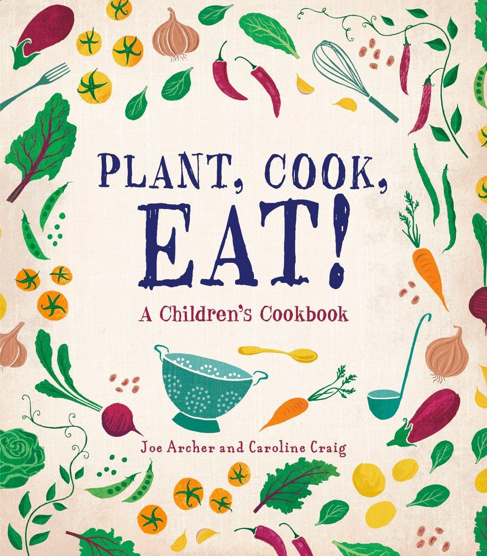 Plant, Cook, Eat!: A Children's Cookbook PDF