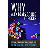 Why Alex Beats Bobbie at Poker: Developing a Fundamentally Sound Approach to Poker