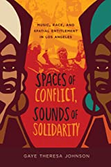 Spaces of Conflict, Sounds of Solidarity: Music, Race, and Spatial Entitlement in Los Angeles (American Crossroads Book 36) Kindle Edition