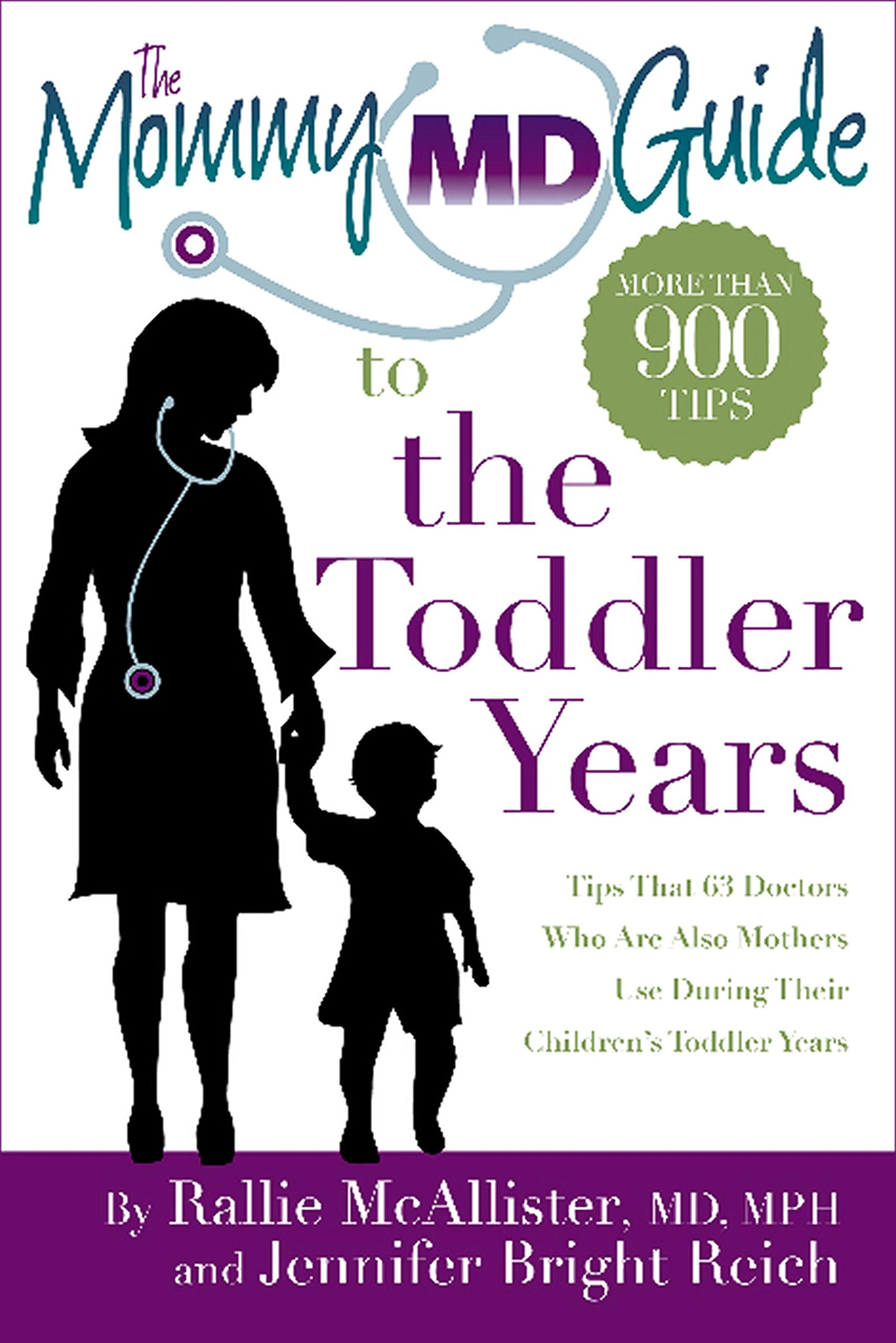 The Mommy MD Guide to the Toddler Years: More than 900 tips that 63 doctors who are also mothers use during their children's toddler years (Mommy MD Guides)
