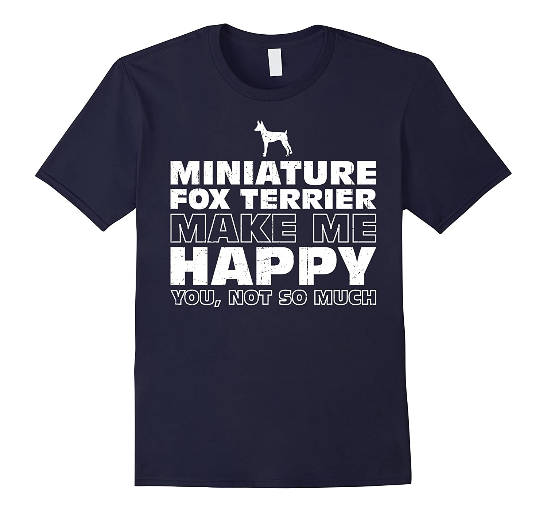 MINIATURE FOX TERRIER Make Me Happy T-Shirt-ah my shirt one gift