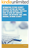 INFORMATION SYSTEMS SECURITY ENGINEER; BOTTOM LINE PRACTICAL QUESTIONS AND ANSWERS; YOUR BASIC GUIDE TO ACING ANY COMPUTER SECURITY JOB INTERVIEW; UNIX, LINUX, WINDOWS, NETWORK SECURITY