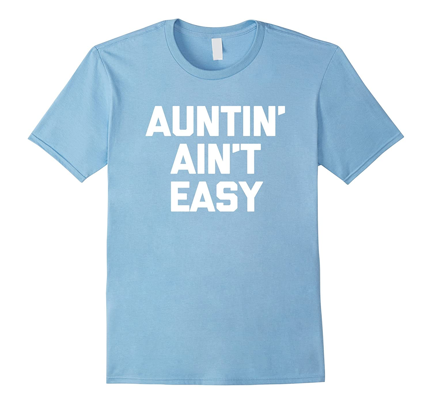 Auntin' Ain't Easy T-Shirt funny saying sarcastic Aunt humor-TH
