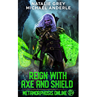 Reign With Axe And Shield: A Gamelit Fantasy RPG Novel (Metamorphosis Online Book 3) (English Edition)