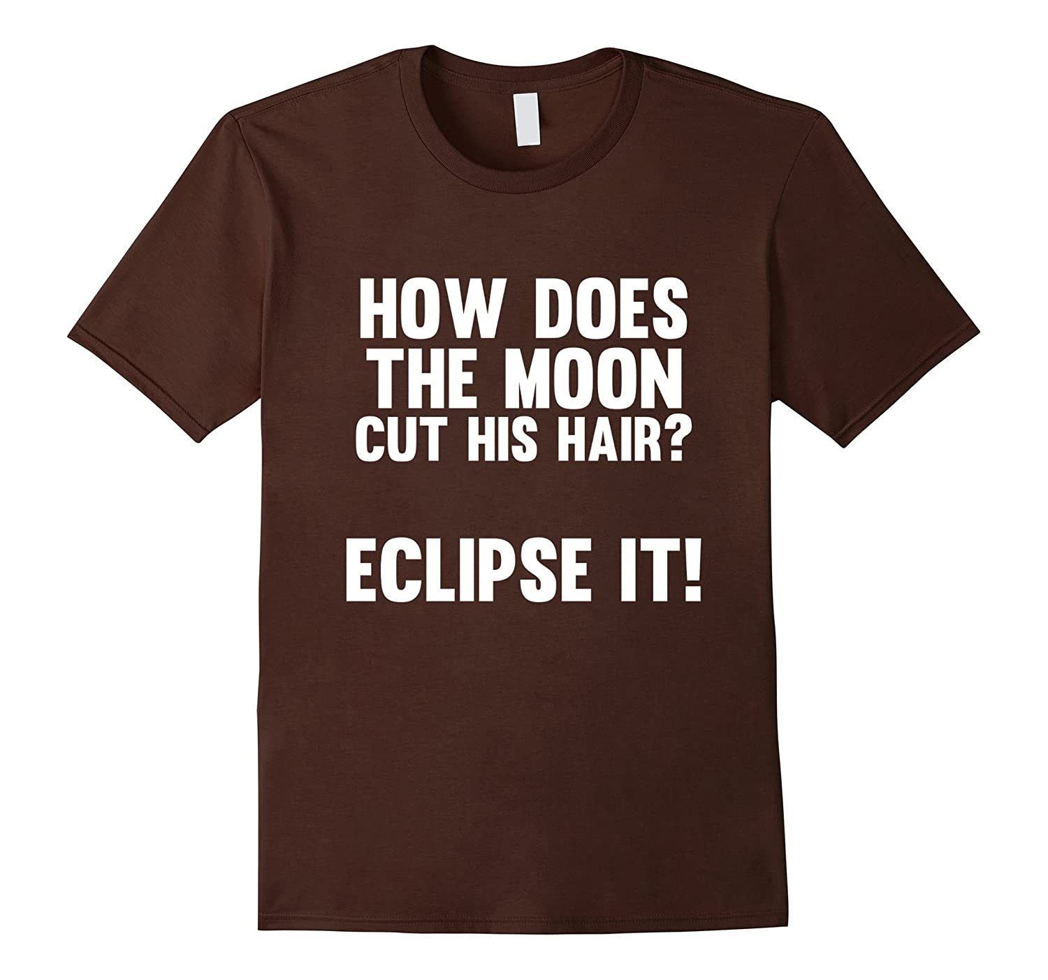 How Does The Moon Cut His Hair Eclipse It T-Shirt
