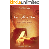 The Secret Piano: From Mao's Labor Camps to Bach's Goldberg Variations (English Edition)