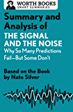Summary and Analysis of The Signal and the Noise: Why So Many Predictions Fail—but Some Don't: Based on the Book by Nate Silver