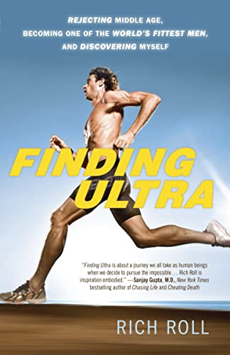 Finding Ultra: Rejecting Middle Age; Becoming One of the World's Fittest Men; and Discovering Myself