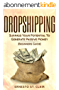 Dropshipping: Surpass Your Potential To Generate Passive Money (Increase Income, Business, Investing, Ecommerce) (English Edition)