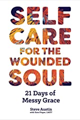 Self-Care for the Wounded Soul: 21 Days of Messy Grace Kindle Edition
