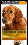 Glückliche Tiere 6 (German Edition)