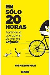 En sólo 20 horas: Aprende lo que quieras de forma rápida (Spanish Edition) Kindle Edition