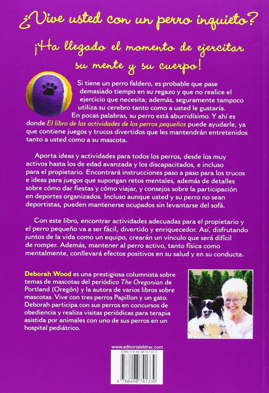 El libro de las actividades de los perros pequenos / The book of small dogs activities (Spanish Edition): Deborah Wood: 9788498741339: Amazon.com: Books