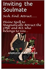 Inviting the Soulmate: Seek..Find..Attract......  Divine Spell to Magnatically Attract the ONE and ALL who belongs to you... (Miracle Healing Book 5) Kindle Edition