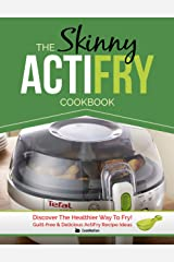 The Skinny ActiFry Cookbook: Guilt-free and Delicious ActiFry Recipe Ideas: Discover The Healthier Way to Fry! Kindle Edition