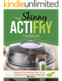 The Skinny ActiFry Cookbook: Guilt-free and Delicious ActiFry Recipe Ideas: Discover The Healthier Way to Fry!