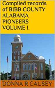 Compiled records of BIBB COUNTY, ALABAMA PIONEERS VOLUME I