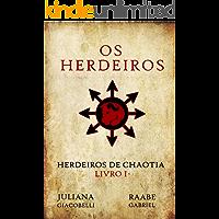 Os Herdeiros (Herdeiros de Chaotia Livro 1)