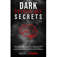 Dark Psychology Secrets: The Ultimate Skills to Learn Everything about Mind Control, Subliminal Persuasion, Manipulation, Brainwashing and The Dark Side of Human Behavior (English Edition)