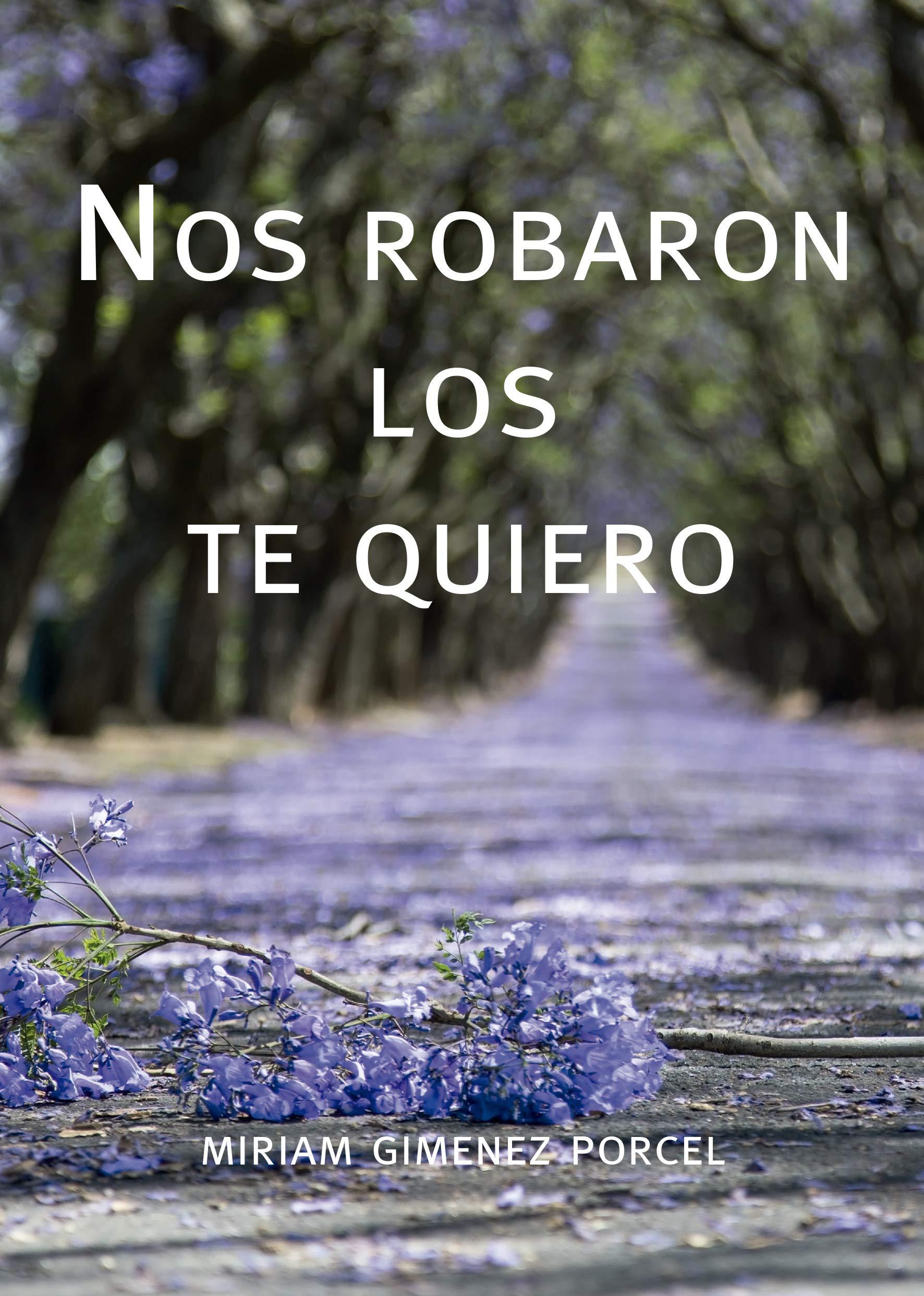 Nos robaron los te quiero de Miriam Giménez Porcel
