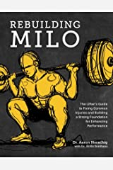 Rebuilding Milo: The Lifter's Guide to Fixing Common Injuries and Building a Strong Foundation for Enhancing Performance Kindle Edition