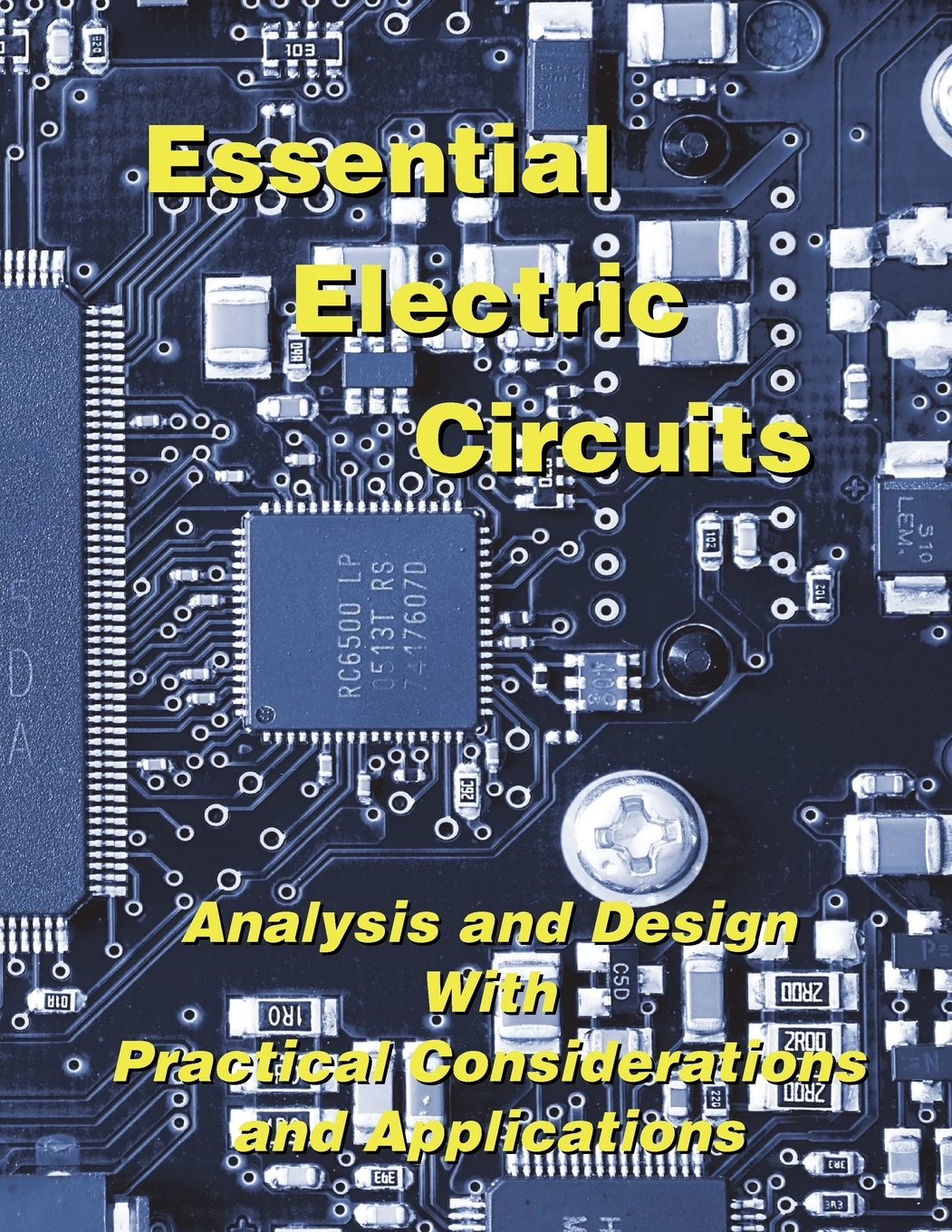 Essential Electric Circuits Analysis And Design With Practical Electronic Considerations Applications Duane Hanselman 9780982692653 Books
