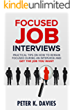 Focused Job Interviews: Practical tips on how to remain focused during an interview and get the job you want!