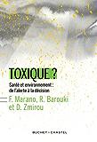 Toxique ? Santé et environnement : de l'alerte à la décision