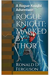 Rogue Knight: Marked by Thor: A Rogue Knight Adventure Kindle Edition