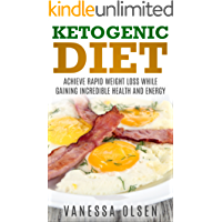 Ketogenic Diet - Achieve Rapid Weight Loss while Gaining Incredible Health and Energy (Ketogenic Diet Recipes, Ketogenic Diet for Weight Loss, Bonus: FREE Paleo Diet Book Inside!)