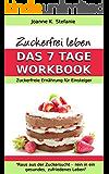 Zuckerfrei Leben. Das 7-Tage Workbook: Zuckerfreie Ernährung für Einsteiger. Raus aus der Zuckersucht, rein in ein gesundes, zufriedenes Leben (German Edition)